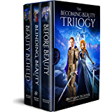The Becoming Beauty Trilogy: Before Beauty, Blinding Beauty, Beauty Beheld (Classical Kingdoms Collection Boxset Series Book 1)