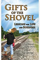 Gifts of the Shovel: Lessons for Life and Business Kindle Edition