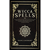 WICCA SPELLS: The Most Advanced And Complete Manual For Mastering Wiccan Spells. How To Use Crystals, Candles, Runes, Herbal And Moon Magic, To Cast Powerful ... The Secrets And Rituals (English Edition)