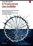 L'universo invisibile. Dalla scomparsa dei dinosauri alla materia oscura. Le imprevedibili connessioni del nostro mondo (La cultura)