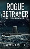 Rogue Betrayer (Rogue Submarine Book 2)