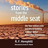 Stories from the Middle Seat: The Four-Million-Mile Journey to Building a Billion Dollar International Business