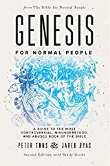 Genesis for Normal People: A Guide to the Most Controversial, Misunderstood, and Abused Book of the Bible (Second Edition w/ Study Guide) (The Bible for Normal People) Kindle Edition
