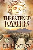 Threatened Loyalties (Vulcan's Wrath Book 1)