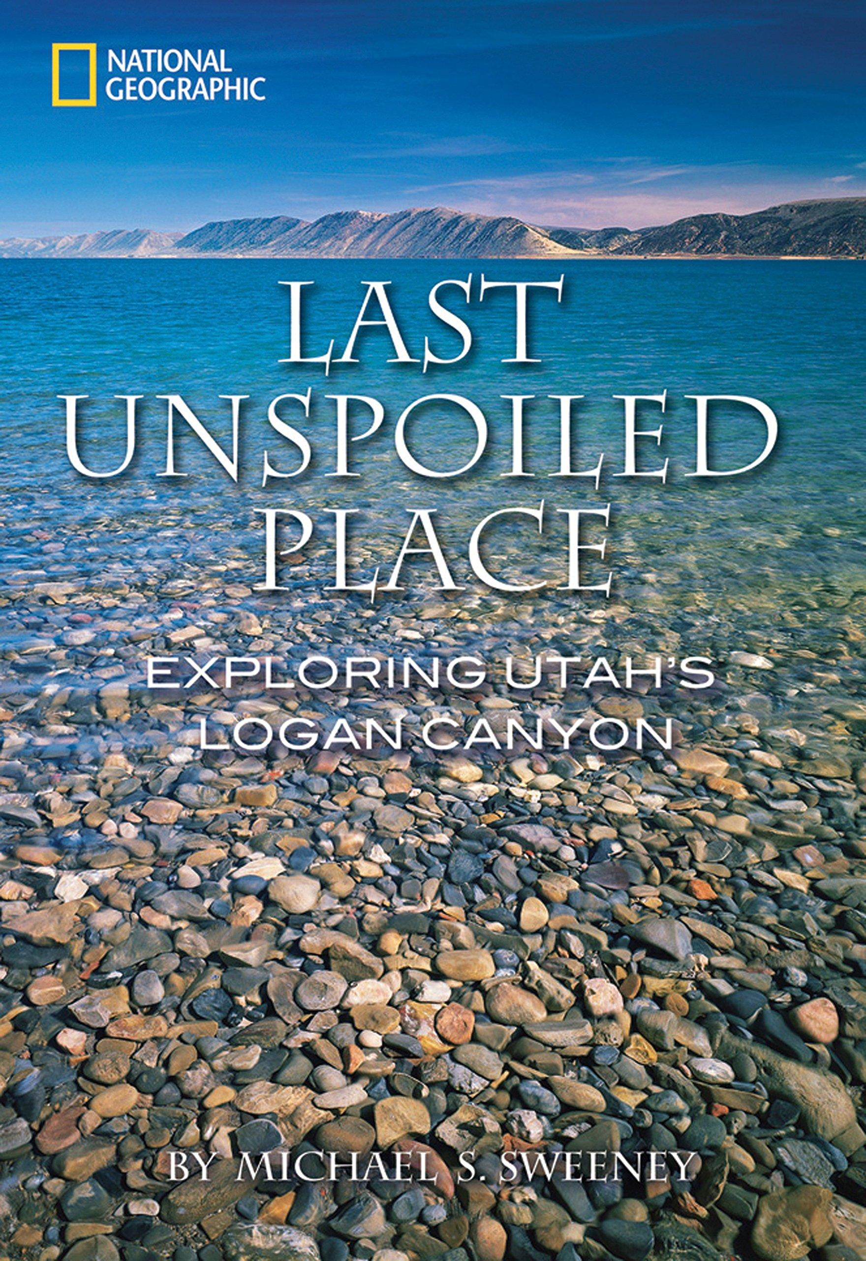 Last Unspoiled Place: Exploring Utah's Logan Canyon