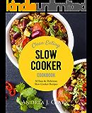 Clean Eating Slow Cooker Cookbook: 50 Easy & Delicious Clean Eating Slow Cooker Recipes