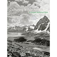 Culturing Wilderness in Jasper National Park: Studies in Two Centuries of Human History in the Upper Athabasca River…