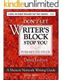 Don't Let Writer's Block Stop You: Learn techniques to sustain your writing, become motivated again, find a better fit for writing in your life. (A Memoir Network Writing Series Book 3)