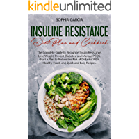 Insulin Resistance Diet Plan and Cookbook: The Complete Guide to Recognize Insulin Resistance Lose Weight, Prevent…