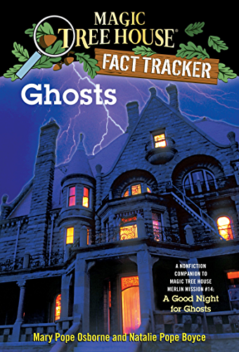 Ghosts: A Nonfiction Companion to Magic Tree House Merlin Mission #14: A Good Night forGhosts (Magic Tree House (R) Fact Tracker Book 20)