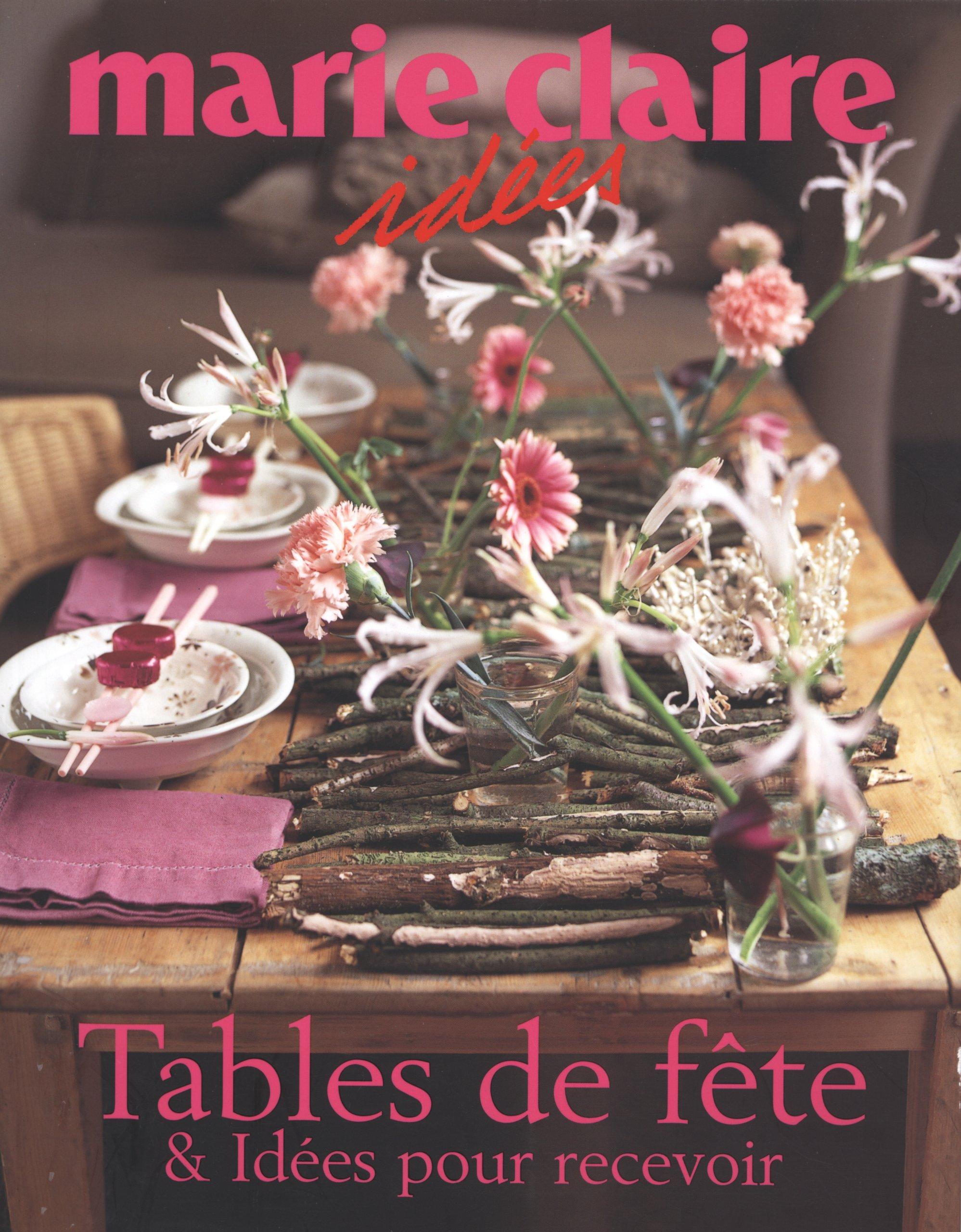 Amazon.fr   Tables De Fête Et Idées Pour Recevoir   Marie Claire   Livres