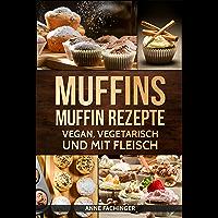 MUFFINS MUFFIN REZEPTE: VEGAN, VEGETARISCH UND MIT FLEISCH (German Edition)
