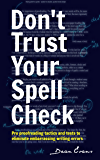 Don't Trust Your Spell Check: Pro Proofreading Tactics And Tests To Eliminate Embarrassing Writing Errors (Good Content Creation)