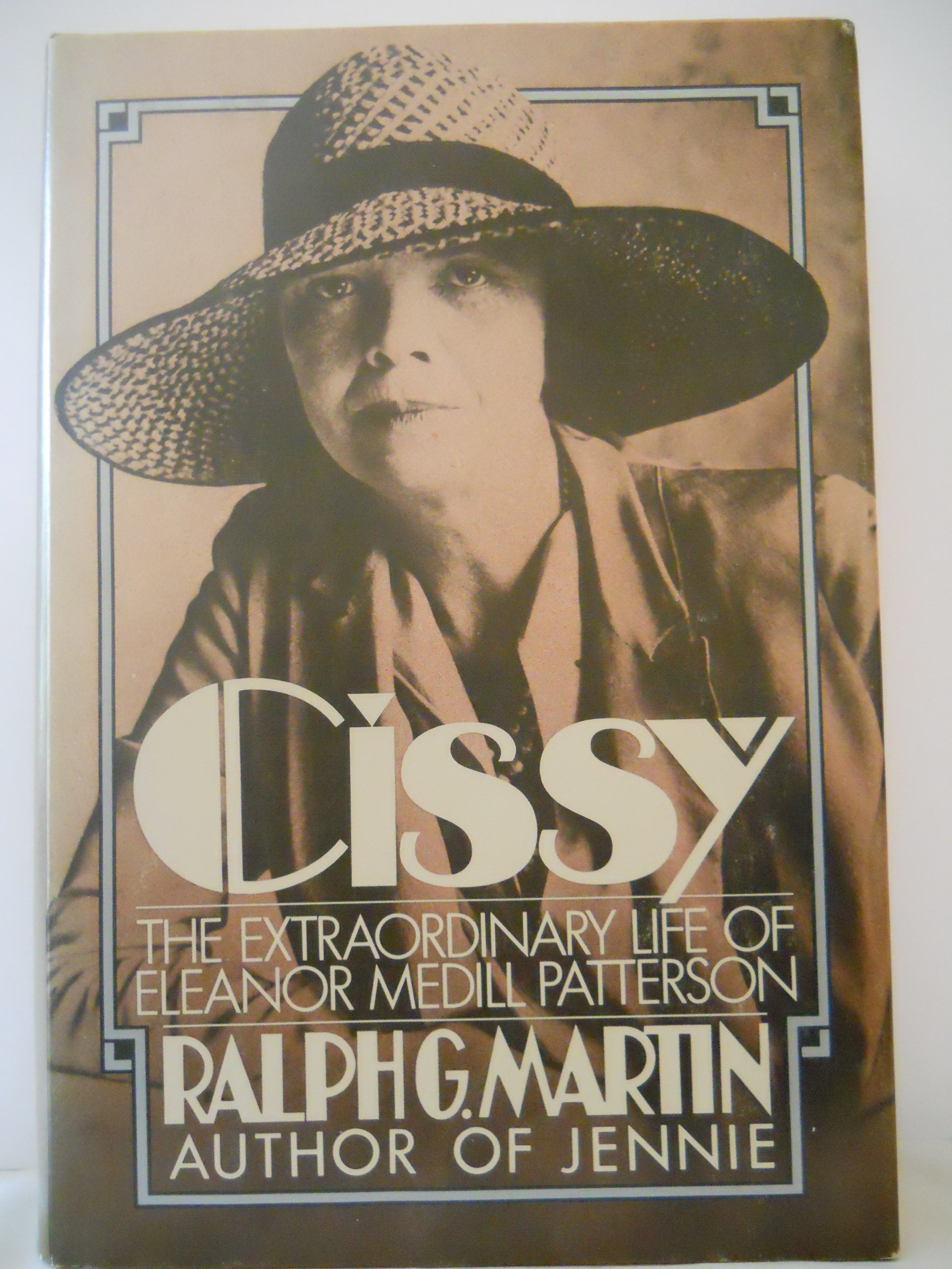 Cissy: The Extraordinary Life of Eleanor Medill Patterson, Ralph G. Martin