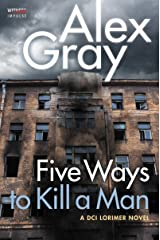 Five Ways To Kill a Man: A DCI Lorimer Novel (William Lorimer Book 7) Kindle Edition