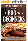 BBQ for Beginners: Essentials to Get Started with the Smoking Meat & Our 25 Favorite Meat Recipes For Your Next Low-And-Slow Gathering (Rory's Meat Kitchen)