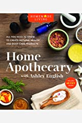 Homemade Living: Home Apothecary with Ashley English: All You Need to Know to Create Natural Health and Body Care Products Hardcover