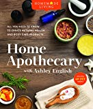 Homemade Living: Home Apothecary with Ashley English: All You Need to Know to Create Natural Health and Body Care…