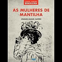 As Mulheres de Mantilha (Clássicos da Literatura Brasileira Livro 8) (Portuguese Edition)