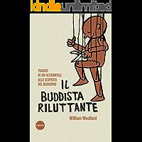 Il buddista riluttante: Viaggio di un occidentale alla scoperta del Buddismo