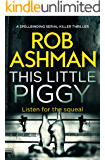 This Little Piggy: a spellbinding serial killer thriller (DI Rosalind Kray Book 2)