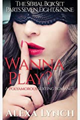 Wanna Play? Serial Parts Seven, Eight, and Nine: A Polyamorous Sexting Romance Kindle Edition