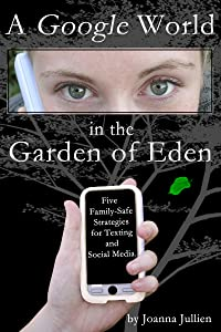 A Google World in the Garden of Eden: Five Family-Safe Strategies for Texting and Social Media