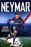 Neymar – 2019 Updated Edition: The Unstoppable Rise of Barcelona's Brazilian Superstar (Luca Caioli)