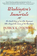 Washington's Immortals: The Untold Story of an Elite Regiment Who Changed the Course of the Revolution Kindle Edition