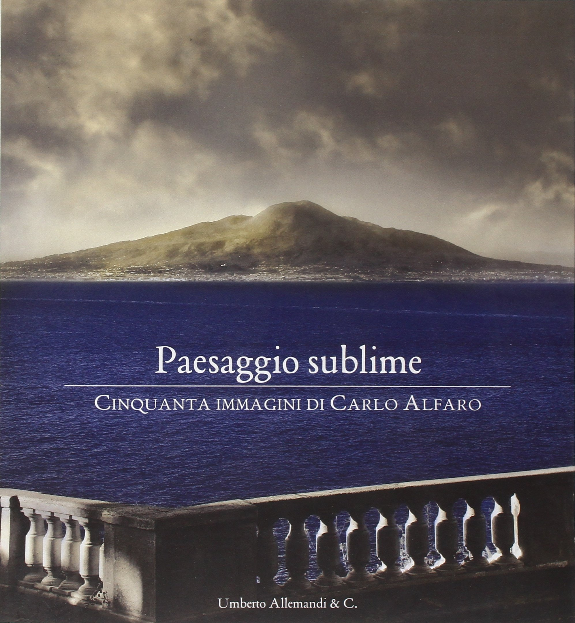 Download Paesaggio sublime. Cinquanta immagini di Carlo Alfaro. Catalogo della mostra (Sorrento, 30 aprile-27 maggio 2010) pdf epub