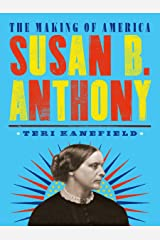Susan B. Anthony: The Making of America #4 Kindle Edition