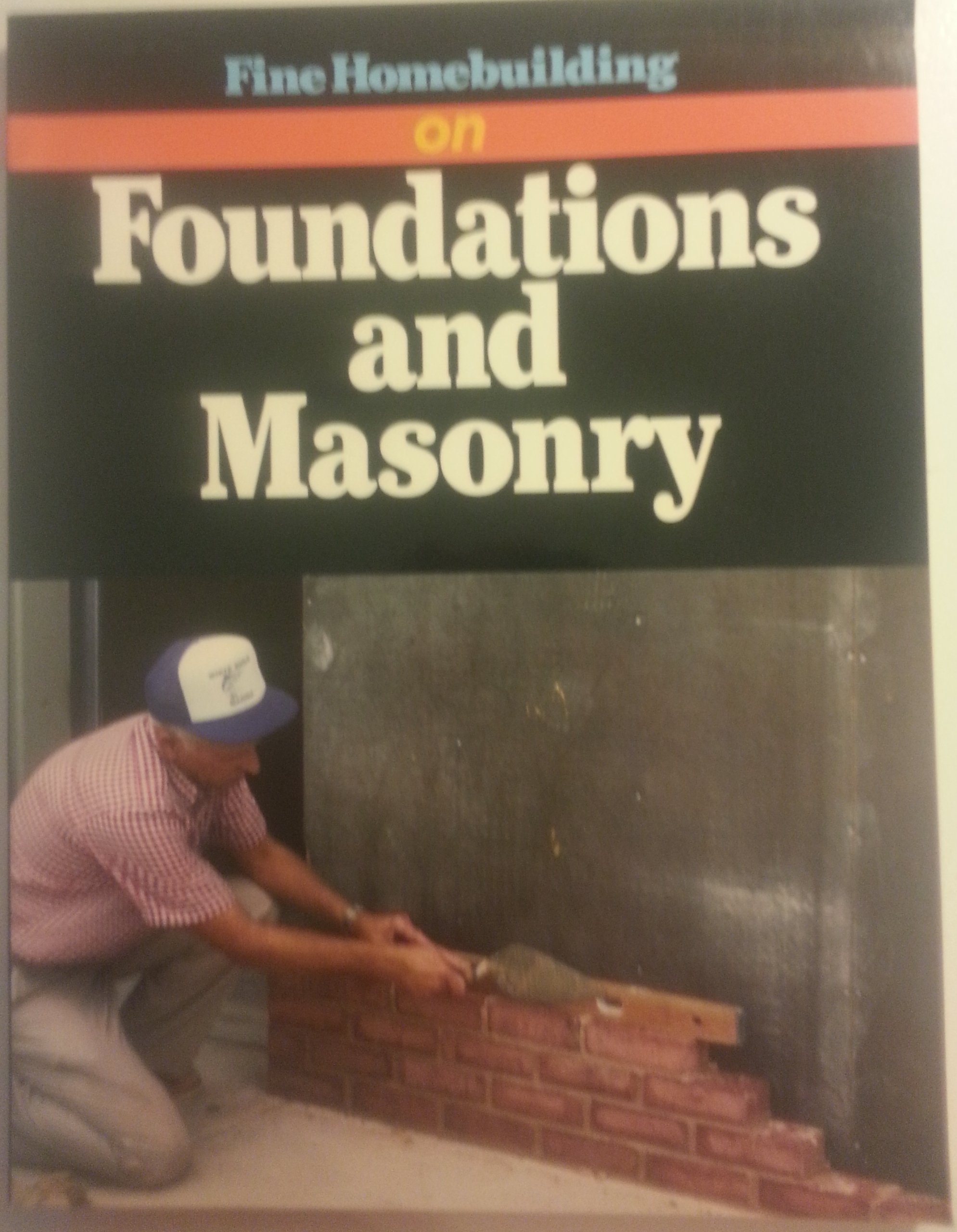 Fine Homebuilding on Foundations and Masonry