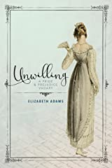Unwilling: A Pride and Prejudice Vagary Kindle Edition