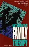 Integrative Family Therapy (Creative Pastoral Care and Counseling) (Creative Pastoral Care & Counseling) (Creative Pastoral Care & Counseling Series)