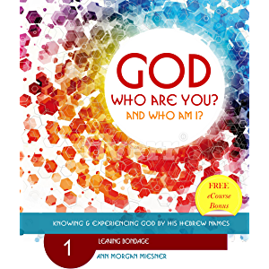 GOD Who Are You? AND Who Am I? Leaving Bondage: Knowing and Experiencing God by His Hebrew Names