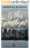 Is This Goodbye?: A Frank Moretti Thriller