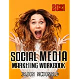 Social Media Marketing Workbook (2021): How to Use Social Media for Business (2021 Social Media Marketing 1)