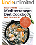 The Ultimate Mediterranean Diet Cookbook for Beginners: Lose Weight Rapidly and Never Let It Back, Rebuild Your Body and Be Confident Again, Enjoy a Easy Comfortable Lifestyle