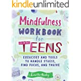 Mindfulness Workbook for Teens: Exercises and Tools to Handle Stress, Find Focus, and Thrive (Health and Wellness Workbooks f