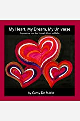 My Heart, My Dream, My Universe: Empowering your Soul through Words and Colors Kindle Edition