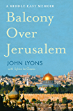 Balcony Over Jerusalem: A Middle East Memoir