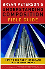 Bryan Peterson's Understanding Composition Field Guide: How to See and Photograph Images with Impact Paperback