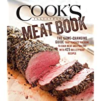 Cook's Illustrated Meat Book: The Game-Changing Guide That Teaches You How to Cook Meat and Poultry with 425 Bulletproof Recipes