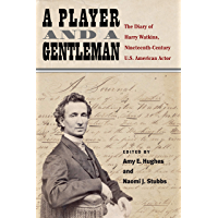 A Player and a Gentleman: The Diary of Harry Watkins, Nineteenth-Century U.S. American Actor (English Edition)