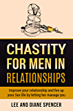 Chastity for Men in Relationships: Improve your relationship and fire up your Sex life by letting her manage you (Chastity for relationships)