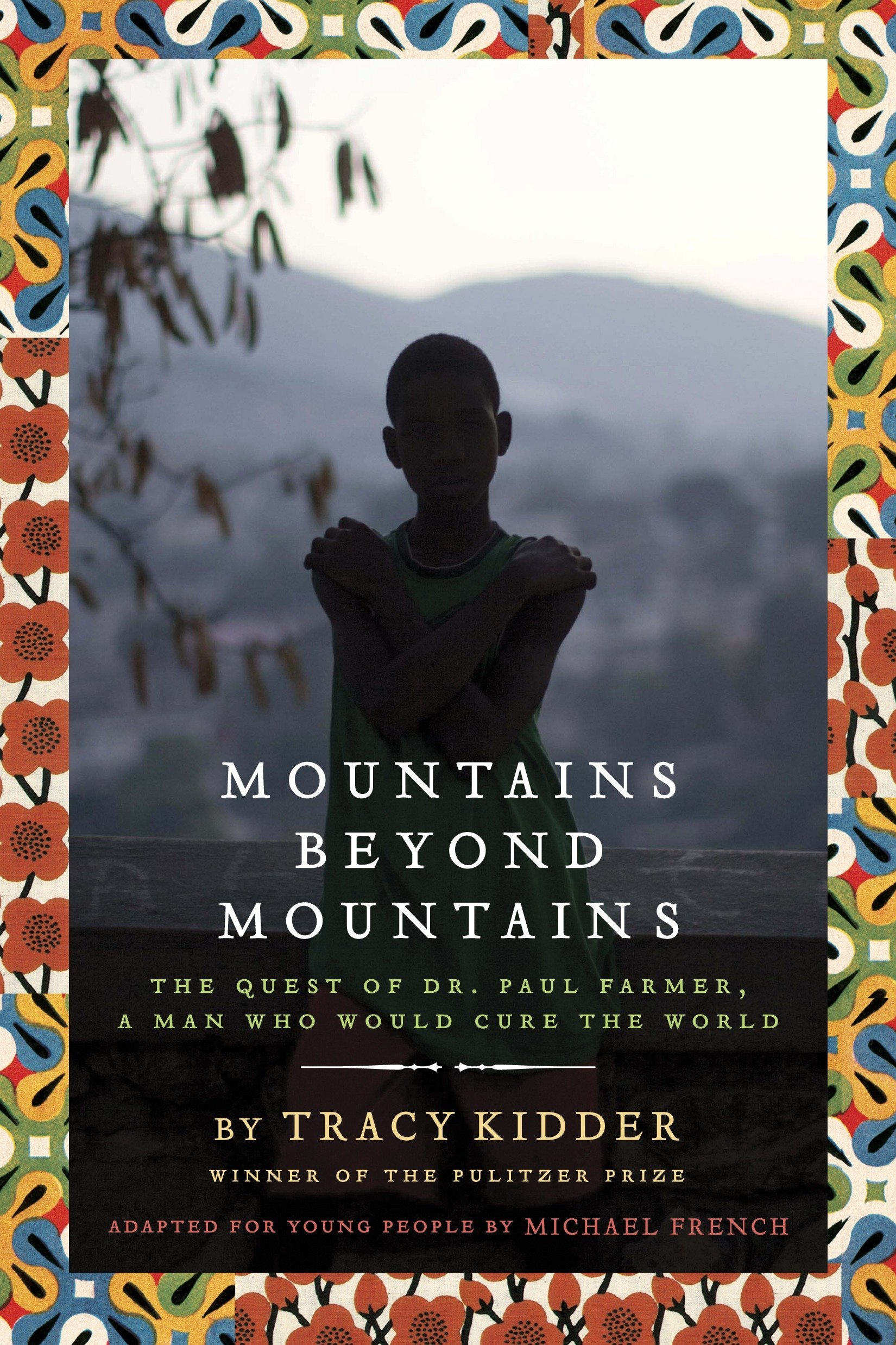 Mountains Beyond Mountains  Adapted For Young People   The Quest Of Dr. Paul Farmer A Man Who Would Cure The World