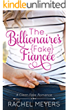 The Billionaire's Fake Fiancee (Clean Fake Romance Book 1)