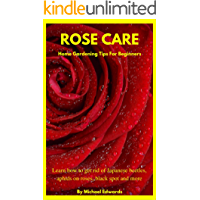 Image for Rose Care: Home Gardening Tips For Beginners: Learn how to get rid of Japanese Beetles, aphids on roses, black spot on roses, and more