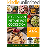 Vegetarian Instant Pot Cookbook: 365 Fast & Easy to Follow Healthy Plant-Based Recipes You'll Love to Cook with Your Electric Pressure Cooker