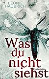 Was du nicht siehst: Psychothriller (German Edition)